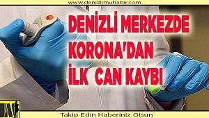 DENİZLİ MERKEZDE KORONA'DAN İLK CAN KAYBI