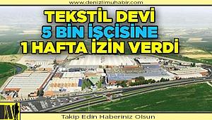 Denizli'nin büyük tekstil firması üretime ara verdi!