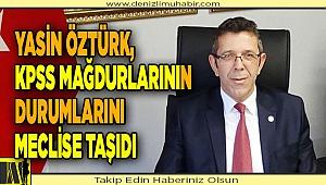 Yasin Öztürk, KPSS ile atananların durumlarını meclise taşıdı