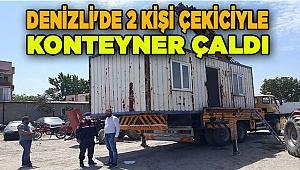 Denizli'de 2 kişi çekiciyle konteyner çaldı