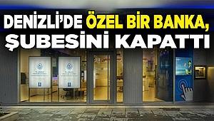 Denizli'de özel bir banka, şubesini kapattı
