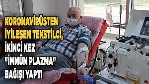"""Koronavirüsten iyileşen tekstilci, ikinci kez """"immün plazma"""" bağışı yaptı"""