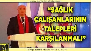 """""""SAĞLIK ÇALIŞANLARININ TALEPLERİ KARŞILANMALI"""""""