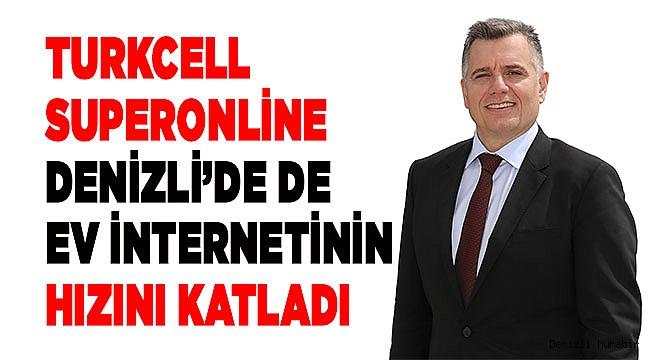 Turkcell Superonline Denizli'de de ev internetinin hızını katladı