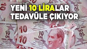 Yeni 10 liralar tedavüle çıkıyor
