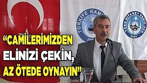 """""""CAMİLERİMİZDEN ELİNİZİ ÇEKİN, AZ ÖTEDE OYNAYIN"""""""