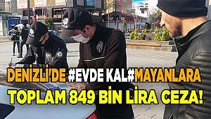 Denizli'de Evde kalmayanlara toplam 849 bin lira ceza!