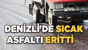 Denizli'de sıcak hava asfaltı eritti