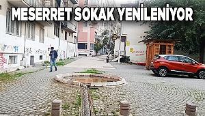 MESERRET SOKAK YENİLENİYOR