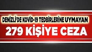 Denizli'de Kovid-19 tedbirlerine uymayan 279 kişiye ceza