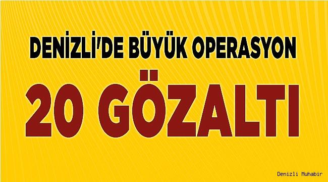 Denizli'de Büyük Operasyon: 20 Gözaltı