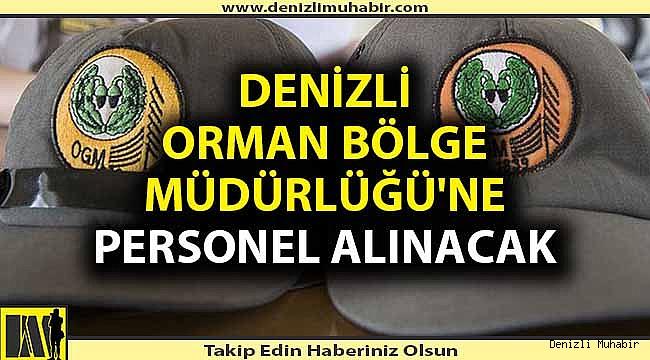DENİZLİ ORMAN BÖLGE MÜDÜRLÜĞÜ'NE PERSONEL ALINACAK