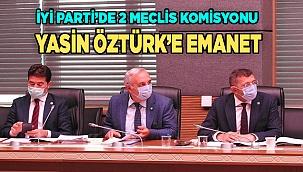 İYİ PARTİ'DE 2 MECLİS KOMİSYONU YASİN ÖZTÜRK'E EMANET