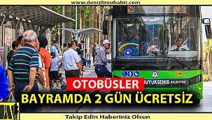 OTOBÜSLER BAYRAMDA 2 GÜN ÜCRETSİZ