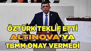"TBMM'den ""Altınova""ya onay yok!"