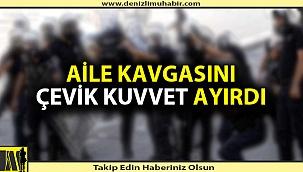 AİLE KAVGASINDA 2 KİŞİ GÖZALTINA ALINDI