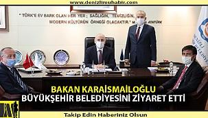Bakan Karaismailoğlu Büyükşehir Belediyesini Ziyaret Etti