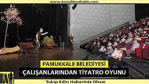 Pamukkale Belediyesi çalışanlarından tiyatro oyunu