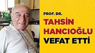 Prof. Dr. HANCIOĞLU vefat etti