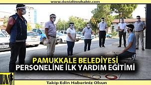 Pamukkale Belediyesi personeline ilk yardım eğitimi