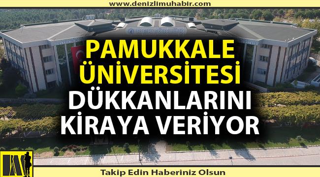 Pamukkale Üniversitesi dükkanlarını kiraya veriyor