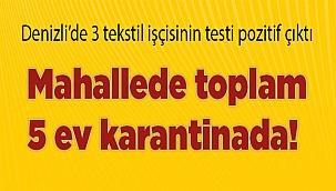 Denizli'de 3 tekstil işçisinin testi pozitif çıktı.