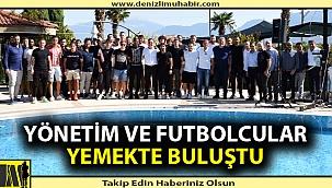 Denizlispor yönetimi ve futbolcular yemekte buluştu