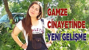 Gamze Esgicioğlu cinayetinde yeni gelişme
