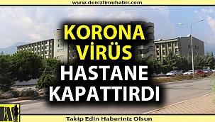 Korona virüs hastane kapattırdı