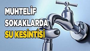 Muhtelif sokaklarda su kesintisi