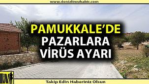 PAMUKKALE'DE PAZARLARA YASAK AYARI