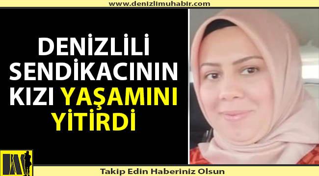 Denizlili Sendikacının kızı Ankara'da vefat etti