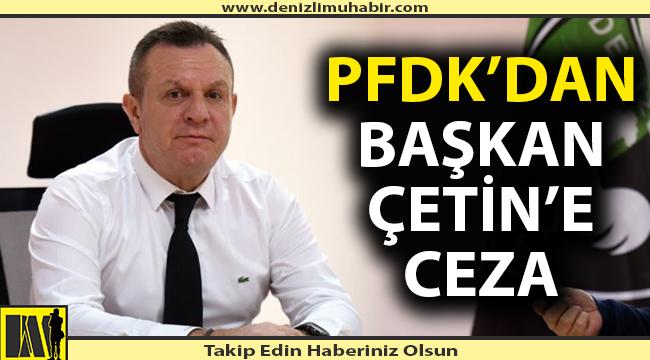 PFDK Başkan Çetin'e ve kulübe acımadı