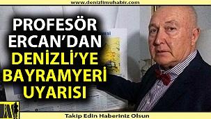 Profesör Ahmet Ercan'dan Denizlililere önemli uyarı