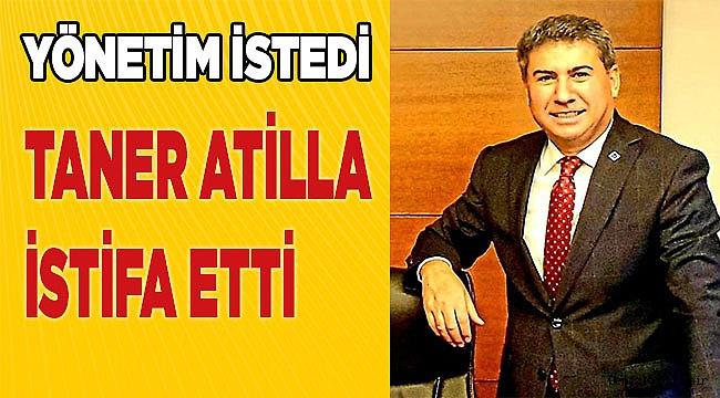 Taner Atilla istifa etti