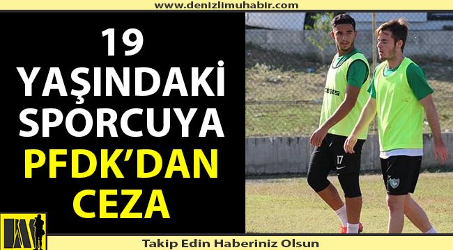 19 yaşındaki sporcuya PFDK'dan ceza