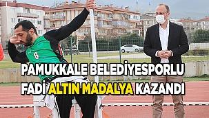 PAMUKKALE BELEDİYESPORLU FADİ ALTIN MADALYA KAZANDI