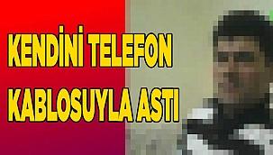 KENDİNİ TELEFONKABLOSUYLA ASTI