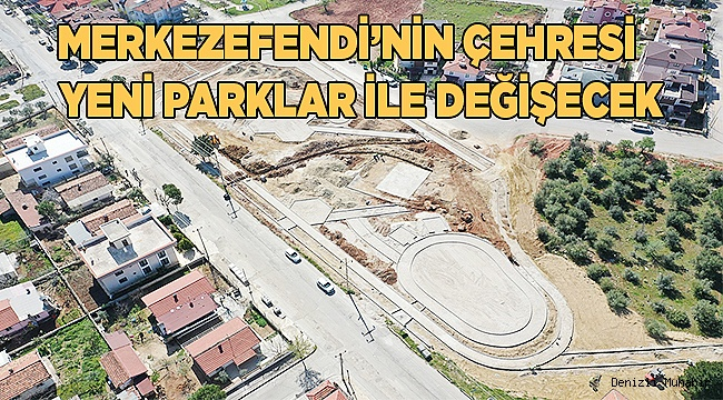 Merkezefendi'nin çehresi yeni parklar ile değişecek