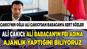 """Ali Çakıcı: """"Ali Babacan'ın FBI adına ajanlık yaptığını biliyoruz"""""""