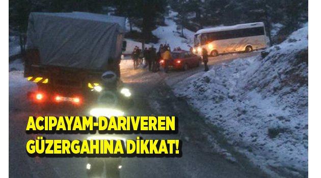 ACIPAYAM-DARIVEREN GÜZERGAHINA DİKKAT!