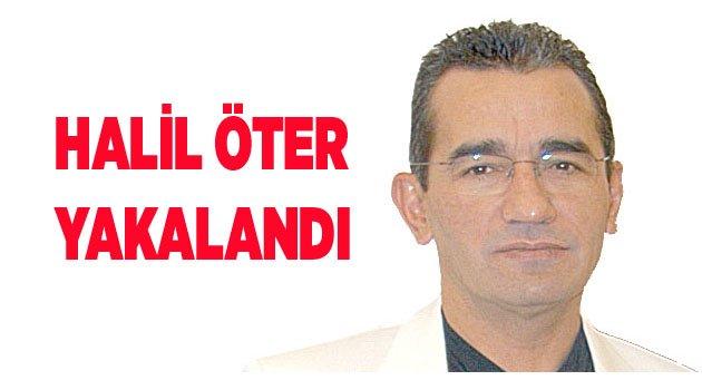 HALİL ÖTER YAKALANDI